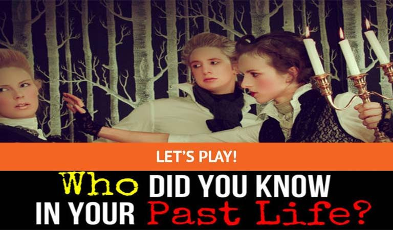 QUIZ: Who Did You Know In Your Past Life?