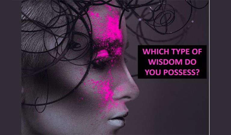 QUIZ: There are 6 Types Of Wisdoms, Which Do You Possess?
